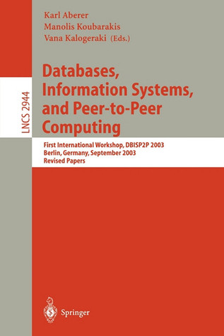 Databases, Information Systems, and Peer-To-Peer Computing: First International Workshop, Dbisp2p, Berlin Germany, September 7-8, 2003, Revised Papers  by  Karl Aberer