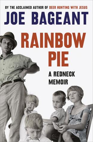 Rainbow Pie: A Redneck Memoir  by  Joe Bageant