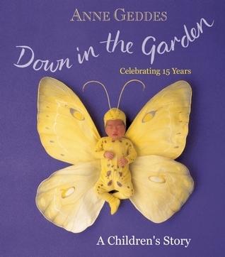 Down in the Garden: A Childrens Story Anne Geddes
