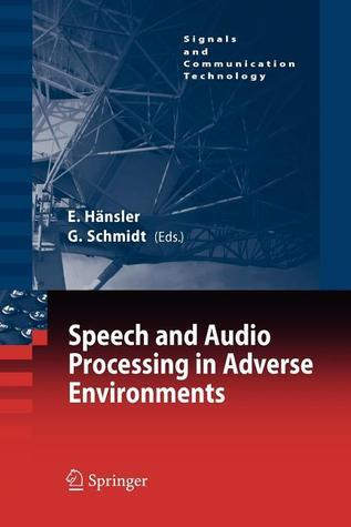 Speech And Audio Processing In Adverse Environments (Signals And Communication Technology)  by  Eberhard Hänsler