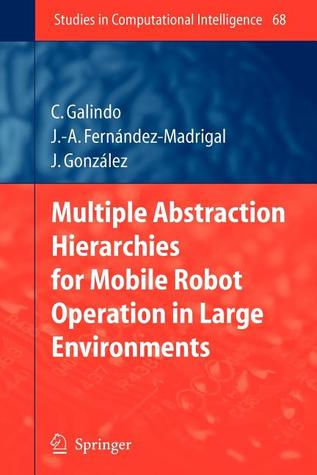 Multiple Abstraction Hierarchies For Mobile Robot Operation In Large Environments Cipriano Galindo