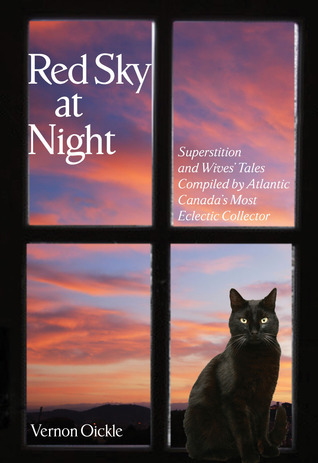 Red Sky at Night: Superstitions and Wives Tales Compiled Atlantic Canadas Most Eclectic Collector by Vernon Oickle