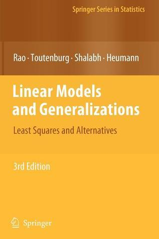 Linear Models and Generalizations: Least Squares and Alternatives C. Radhakrishna Rao