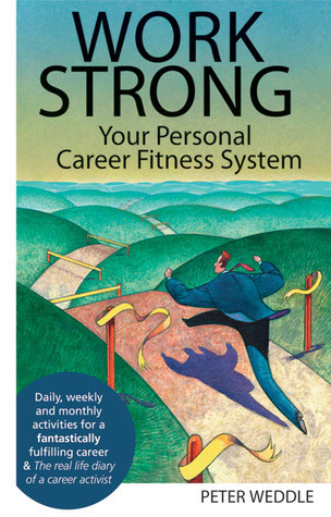 Work Strong: Your Personal Career Fitness System  by  Peter Weddle