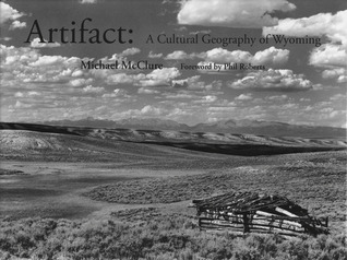 Artifact: A Cultural Geography of Wyoming  by  Michael McClure