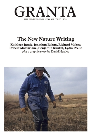 Granta 102: The New Nature Writing  by  Granta: The Magazine of New Writing
