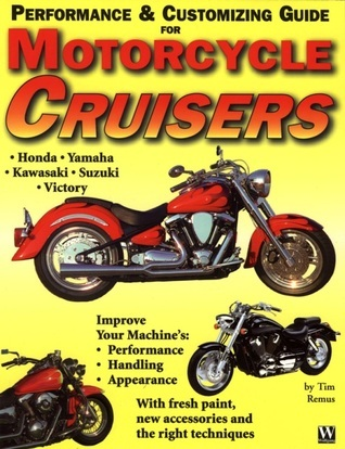 Motorcycle Cruiser: Customizing and Performance Guide Timothy Remus