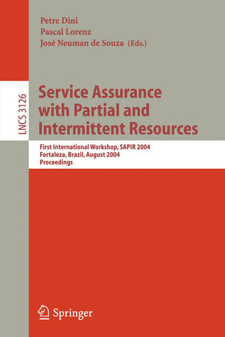 Service Assurance with Partial and Intermittent Resources: First International Workshop, Sapir 2004, Fortaleza, Brazil, August 1-6, 2004, Proceedings  by  Petre Dini
