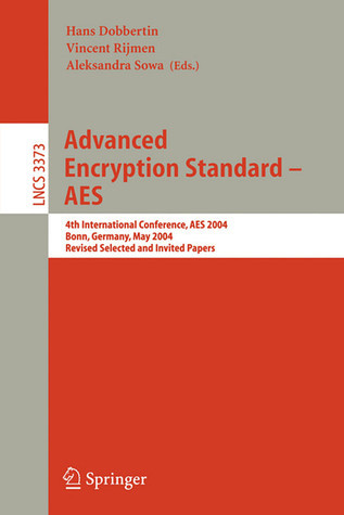 Advanced Encryption Standard - AES: 4th International Conference, AES 2004, Bonn, Germany, May 10-12, 2004, Revised Selected and Invited Papers  by  Hans Dobbertin