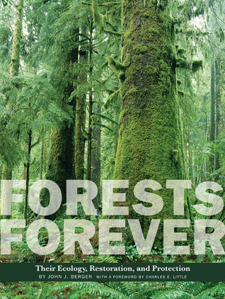 Forests Forever: Their Ecology, Restoration, and Preservation  by  John J. Berger