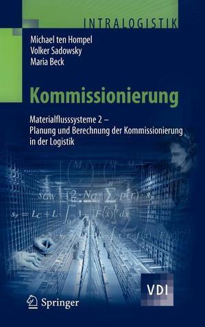 Kommissionierung: Materialflusssysteme 2 - Planung Und Berechnung Der Kommissionierung in Der Logistik  by  Michael ten Hompel