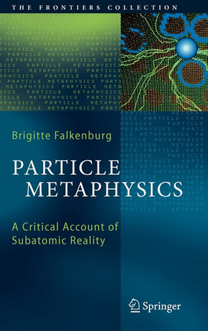 Particle Metaphysics: A Critical Account Of Subatomic Reality  by  Brigitte Falkenburg
