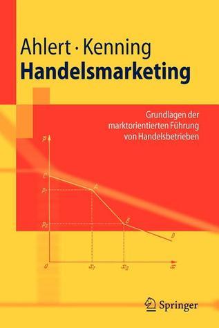 Handelsmarketing: Grundlagen Der Marktorientierten F Hrung Von Handelsbetrieben  by  Dieter Ahlert