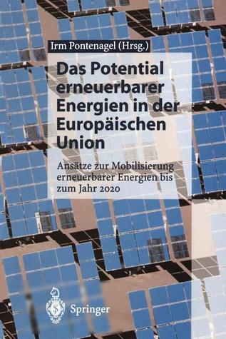 Das Potential Erneuerbarer Energien in Der Europ Ischen Union: ANS Tze Zur Mobilisierung Erneuerbarer Energien Bis Zum Jahr 2020  by  Irm Pontenagel