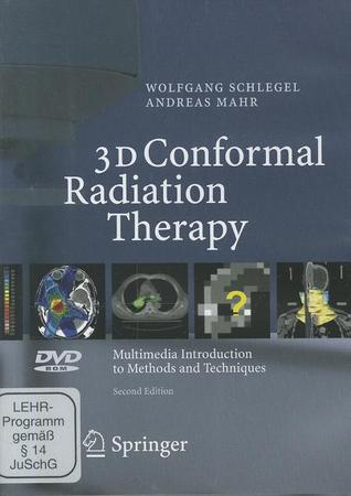 3D Conformal Radiation Therapy: Multimedia Introduction to Methods and Techniques  by  Wolfgang Schlegel