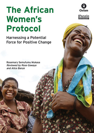The African Womens Protocol: Harnessing a Potential Force for Positive Change Rosemary Semufumu Mukasa