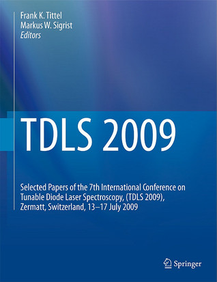 TDLS 2009: Selected Papers of the 7th International Conference on Tunable Diode Laser Spectroscopy, (TDLS 2009), Zermatt, Switzerland, 13-17 July 2009 Frank Tittel