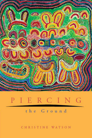 Piercing the Ground  by  Christine Watson