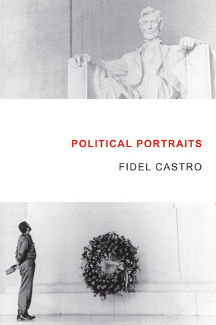Political Portraits: Fidel Castro reflects on famous figures in history  by  Fidel Castro