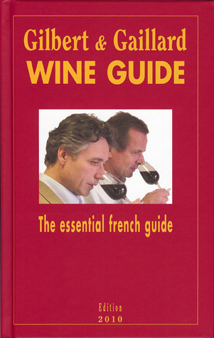 Gilbert & Gaillard Wine Guide 2010: The essential French Guide  by  François  Gilbert