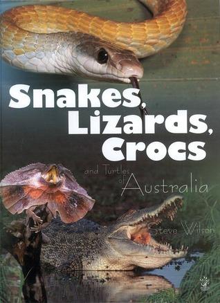 Snakes, Lizards, Crocs and Turtles of Australia Steve Wilson