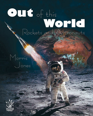 Out of this World: Rockets and Astronauts Morris Jones