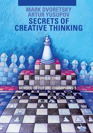 Secrets of Creative Thinking: School of Future Champions 5 Mark Dvoretsky