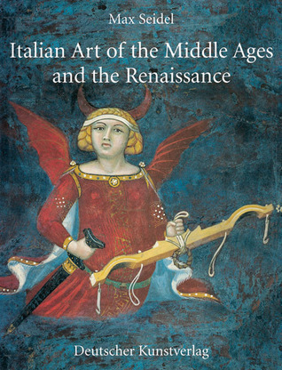 Italian Art of the Middle Ages and the Renaissance: Volume 1: Painting  by  Max Seidel