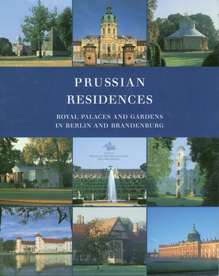 Prussian Residences: Royal Palaces and Gardens in Berlin and Brandenburg  by  Hartmut Dorgerloh