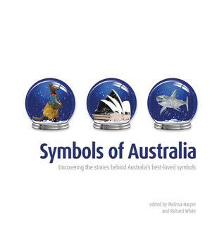 Symbols of Australia: Uncovering the Stories Behind Australias Best-Loved Symbols Melissa Harper