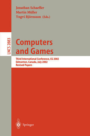 Computers And Games: Third International Conference, Cg 2002, Edmonton, Canada, July 25 27, 2002:  Revised Papers (Lecture Notes In Computer Science)  by  Jonathan Schaeffer