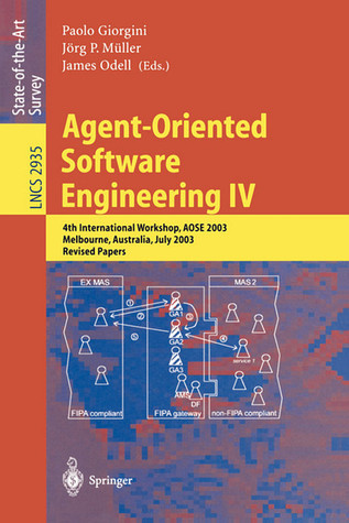 Agent Oriented Software Engineering Iv: 4th International Workshop, Aose 2003, Melbourne, Australia, July 15, 2003:  Revised Papers (Lecture Notes In Computer Science) Paolo Giorgini