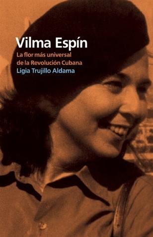 Vilma Espín: La flor más universal de la Revolución Cubana  by  Ligia Trujillo Aldama