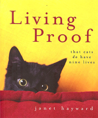 Living Proof: That Cats Do Have Nine Lives Janet Hayward