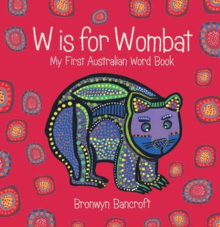 W Is for Wombat  by  Bronwyn Bancroft