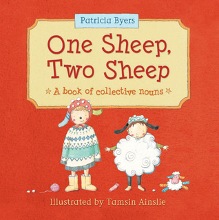One Sheep, Two Sheep: A Book of Collective Nouns Patricia Byers