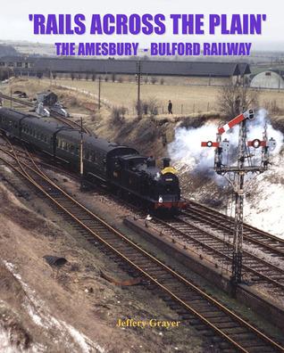 Rails Across the Plain: The Amesbury - Bulford Railway  by  Jeffery Grayer
