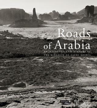 Roads of Arabia: Archaeology and History of the Kingdom of Saudi Arabia Somogy Art Publishers