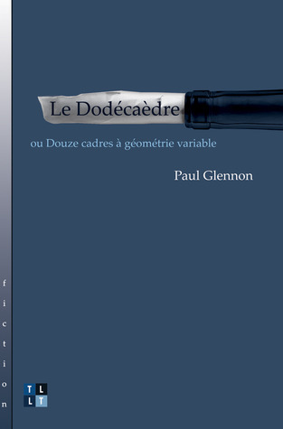 Le the Dodecahedron: Ou Douze Cadres a Geometrie Variable Paul Glennon