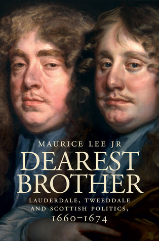 Dearest Brother: Lauderdale, Tweeddale and Scottish Politics, 1660–1674  by  Maurice Lee Jr.