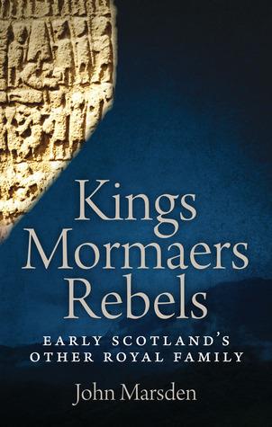 Kings, Mormaers, Rebels: Early Scotlands Other Royal Family John  Marsden