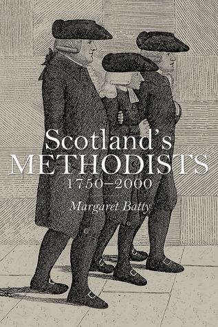 Scotlands Methodists: 1750–2000 Margaret Batty