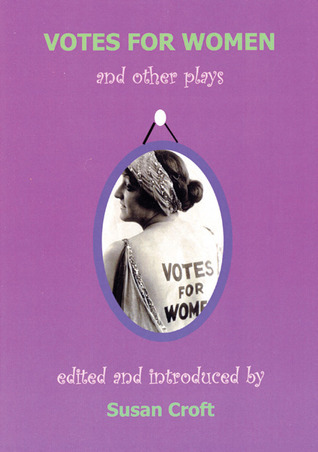 Votes For Women and Other Plays Susan Croft