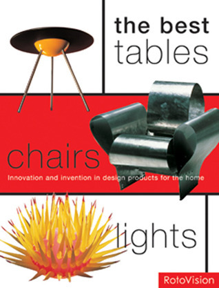 The Best Tables, Chairs, Lights: Innovation and Invention in Design Products for the Home Mel Byars