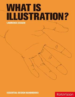 What is Illustration?  by  Lawrence Zeegen