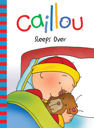 Caillou: Sleeps Over  by  Nicole Nadeau