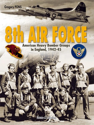 8th Air Force: American Heavy Bomber Groups in England 1942-1945  by  Gregory Pons