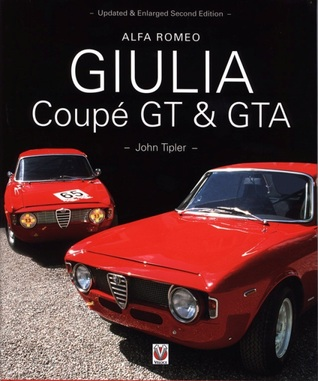 Alfa Romeo Giulia Coupe GT & GTA: Updated & Enlarged Second Edition  by  John Tipler