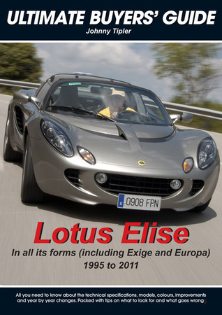 Lotus Elise Ultimate Buyers Guide: All Models 1995 to 2007 Johnny Tipler