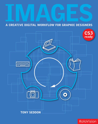 Images: A Creative Digital Workflow for Graphic Designers: A Creative Digital Workflow for Graphic Designers Tony Seddon